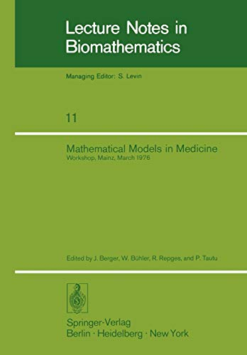 9783540078029: Mathematical Models in Medicine: Workshop, Mainz, March 1976 (Lecture Notes in Biomathematics)