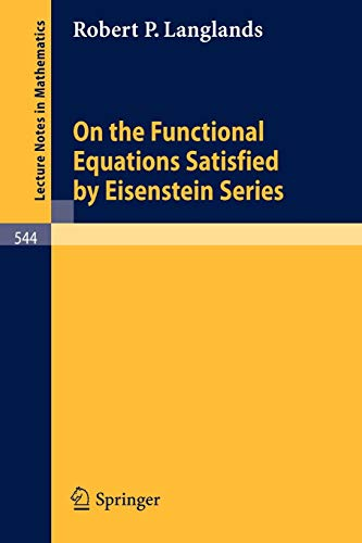 9783540078722: On the Functional Equations Satisfied by Eisenstein Series (Lecture Notes in Mathematics)