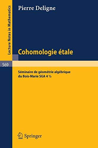9783540080664: Cohomologie Etale: Seminaire de Geometrie Algebrique du Bois-Marie SGA 4 1/2 (Lecture Notes in Mathematics 569) (French Edition)