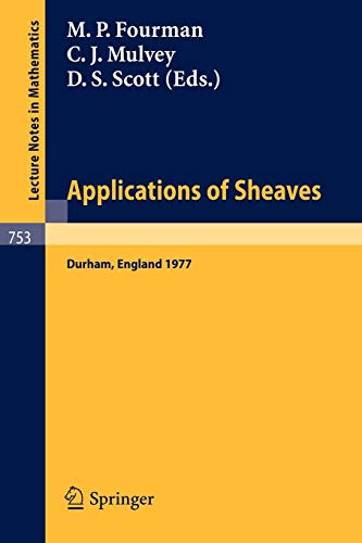9783540095644: Applications of Sheaves: Proceedings of the Research Symposium on Applications of Sheaf Theory to Logic, Algebra and Analysis, Durham, July 9-21, 1977 (Lecture Notes in Mathematics)