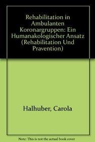 9783540098706: Rehabilitation in ambulanten Koronargruppen: Ein humanökologischer Ansatz (Rehabilitation und Prävention)