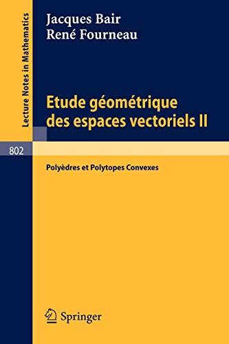 Etude Geometrique des Espaces Vectoriels II: Polyedres: Bair, Jacques, and