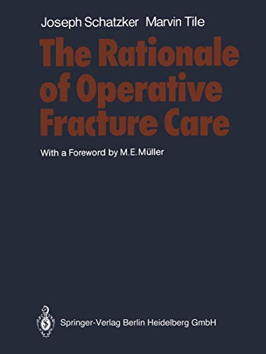 The rationale of operative fracture care. Joseph Schatzker ; Marvin Tile. With a foreword by M. E. ...
