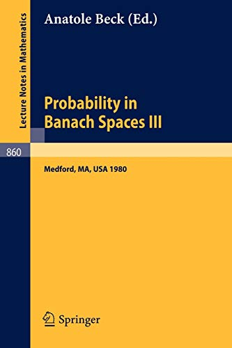 Probability in Banach Spaces III: Proceedings of the Third International Conference on Probability ...