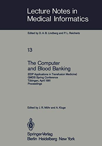 9783540108672: The Computer and Blood Banking: (EDP Applications in Transfusion Medicine) GMDS Spring Conference Tübingen, April 9–11, 1981 Proceedings (Lecture Notes in Medical Informatics)