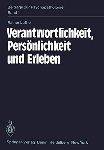 Verantwortlichkeit, Persönlichkeit und Erleben: Eine psychiatrische Untersuchung (Beiträge zur ...
