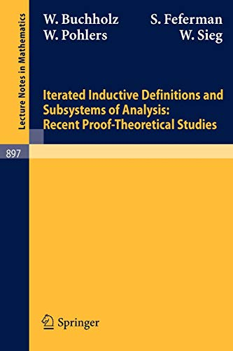 9783540111702: Iterated Inductive Definitions and Subsystems of Analysis: Recent Proof-Theoretical Studies (Lecture Notes in Mathematics)