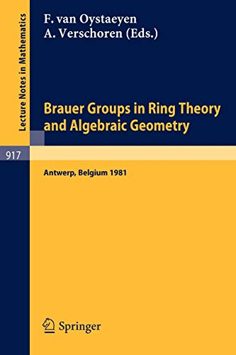 9783540112167: Brauer Groups in Ring Theory and Algebraic Geometry: Proceedings, University of Antwerp U.I.A, Belgium, August 17-28, 1981 (Lecture Notes in Mathematics) (English and French Edition)
