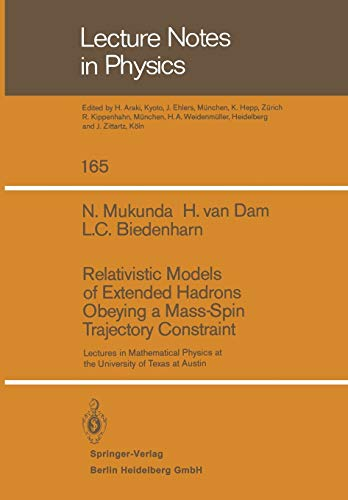 9783540115861: Relativistic Models of Extended Hadrons Obeying a Mass-Spin Trajectory Constraint: Lectures in Mathematical Physics at the University of Texas at Austin (Lecture Notes in Physics)