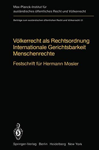 9783540117209: Völkerrecht als Rechtsordnung Internationale Gerichtsbarkeit Menschenrechte: Festschrift für Hermann Mosler (Beiträge zum ausländischen öffentlichen Recht und Völkerrecht)