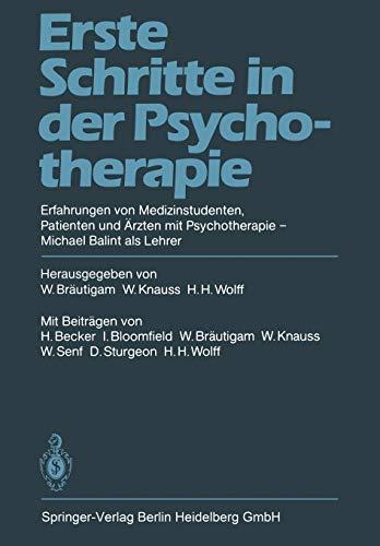 9783540127734: Erste Schritte in der Psychotherapie: Erfahrungen von Medizinstudenten Patienten und Ärzten mit Psychotherapie Michael Balint als Lehrer (German Edition)