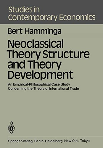 9783540128168: Neoclassical Theory Structure and Theory Development: An Empirical-Philosophical Case Study Concerning the Theory of International Trade (Studies in Contemporary Economics)