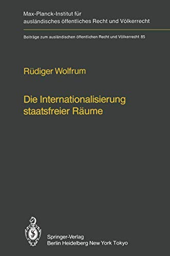 9783540130598: Die Internationalisierung staatsfreier Räume/The Internationalization of Common Spaces Outside National Jurisdiction: Die Entwicklung einer und Völkerrecht (German and English Edition)