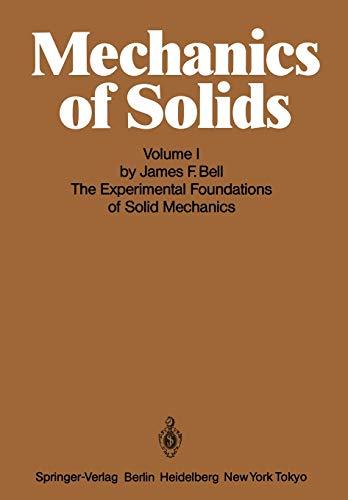 Mechanics of Solids: Volume I: The Experimental Foundations of Solid Mechanics: J. F. Bell