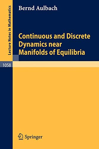 9783540133292: Continuous and Discrete Dynamics Near Manifolds of Equilibria (Lecture Notes in Mathematics)