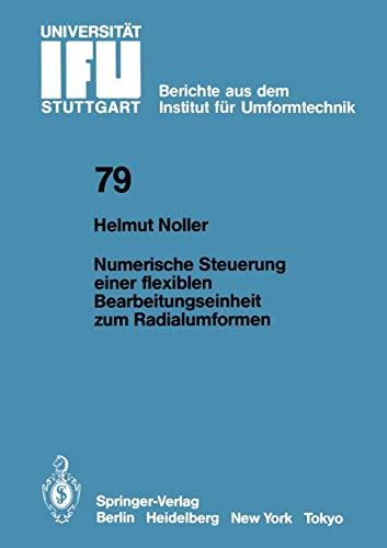 Numerische Steuerung Einer Flexiblen Bearbeitungseinheit Zum Radialumformen: H. Noller
