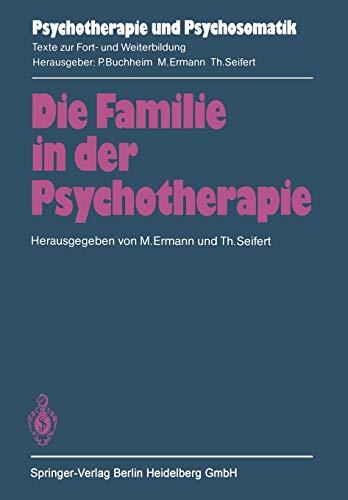 9783540139799: Die Familie in der Psychotherapie: Theoretische und praktische Aspekte aus tiefenpsychologischer und systemtheoretischer Sicht (Psychotherapie und Psychosomatik)
