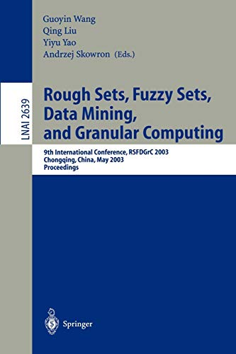 9783540140405: Rough Sets, Fuzzy Sets, Data Mining, and Granular Computing: 9th International Conference, RSFDGrC 2003, Chongqing, China, May 26-29, 2003, Proceedings: v. 2639 (Lecture Notes in Computer Science)