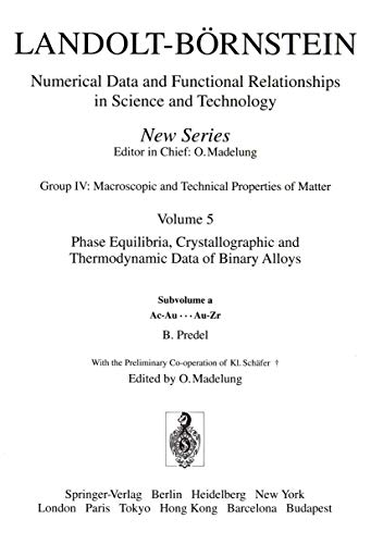 9783540155164: Ac-Au ... Au-Zr: Phase Equilibria, Crystallographic Data and Values of Thermodynamic Properties of Binary Alloys: Subvolume A: Ac-Au - Au-Zr Vol 5 ... in Science and Technology - New Series)