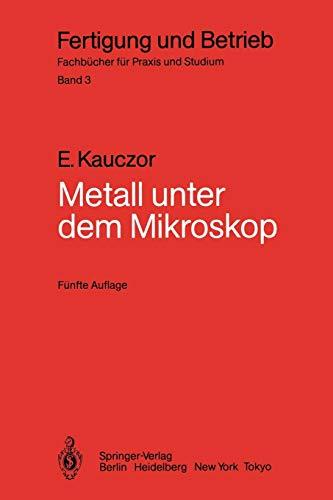 9783540156116: Metall unter dem Mikroskop: Einf�hrung in die metallographische Gef�gelehre (Fertigung und Betrieb)
