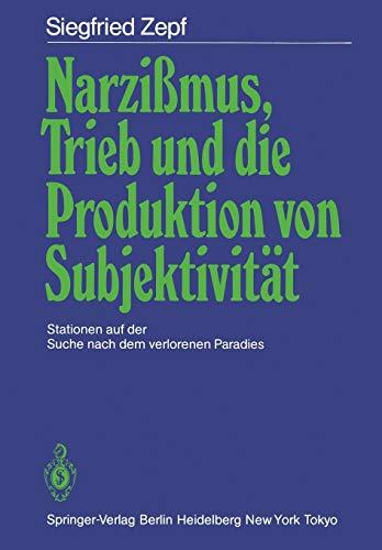 9783540158288: Narzißmus, Trieb und die Produktion von Subjektivität: Stationen auf der Suche nach dem verlorenen Paradies (German Edition)