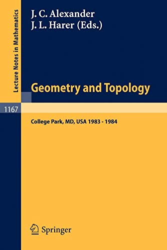 9783540160533: Geometry and Topology: Proceedings of the Special Year held at the University of Maryland, College Park, 1983 - 1984 (Lecture Notes in Mathematics)