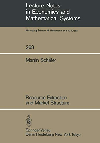 Resource Extraction and Market Structure (Lecture Notes in Economics and Mathematical Systems): ...