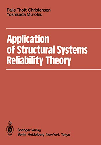 Application of Structural Systems Reliability Theory: Thoft-Christensen, Palle, Murotsu,