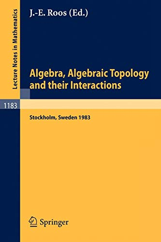 9783540164531: Algebra, Algebraic Topology and their Interactions: Proceedings of a Conference held in Stockholm, Aug. 3 - 13, 1983, and later developments (Lecture Notes in Mathematics)