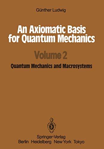 9783540175407: An Axiomatic Basis for Quantum Mechanics: Volume 2 Quantum Mechanics and Macrosystems
