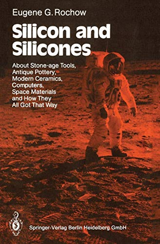 9783540175650: Silicon and Silicones: About Stone-Age Tools, Antique Pottery, Modern Ceramics, Computers, Space Materials and How They All Got That Way