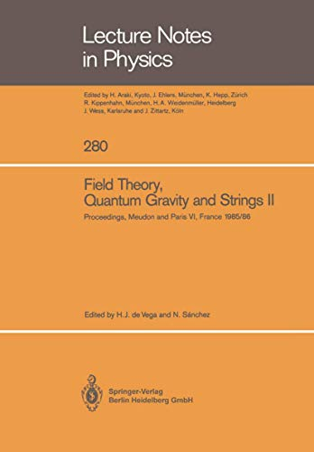9783540179252: Field Theory, Quantum Gravity and Strings 2: Proceedings of a Seminar Series Held at DAPHE, Observatoire de Meudon, and LPTHE, Universite Pierre et ... and October 1986 (Lecture Notes in Physics)