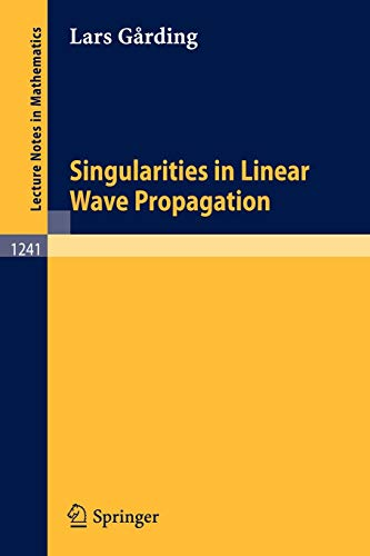 Singularities in Linear Wave Propagation (Lecture Notes in Mathematics / Nankai Institute of Mathematics, Tianjin, P.R. China) (354018001X) by Garding, Lars