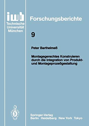 Montagegerechtes Konstruieren Durch Die Integration Von Produkt- Und Montageprozessgestaltung (Iwb ...