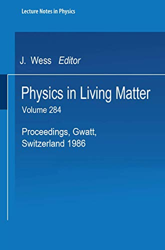 9783540181927: Physics in Living Matter: Proceedings of the Tenth Gwatt Workshop Held in Gwatt, Switzerland, October 16-18, 1986 (Lecture Notes in Physics)