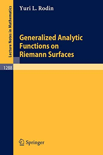 Generalized Analytic Functions on Riemann Surfaces. Lecture: Rodin, Yuri L.