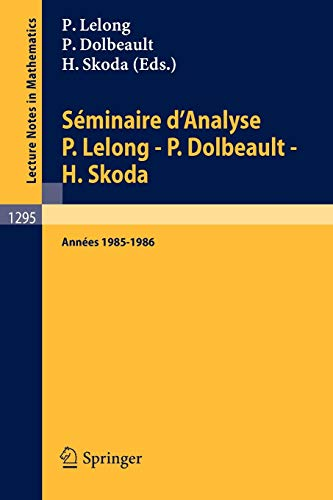9783540186915: Séminaire d'Analyse P. Lelong - P. Dolbeault - H. Skoda: Années 1985/1986 (Lecture Notes in Mathematics) (French Edition)