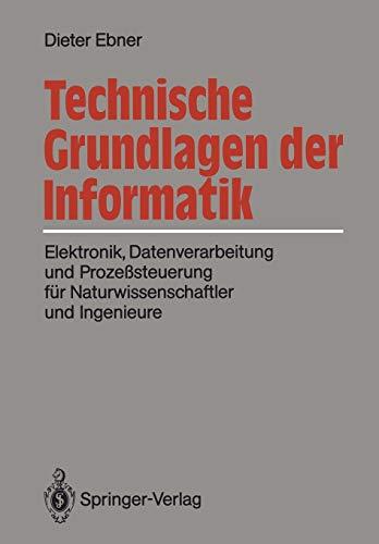 9783540187011: Technische Grundlagen der Informatik: Elektronik, Datenverarbeitung und Prozeßsteuerung für Naturwissenschaftler und Ingenieure (German Edition)