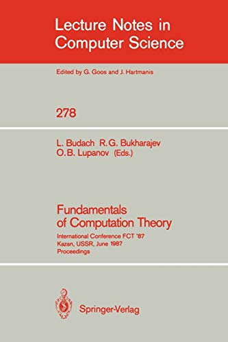 9783540187400: Fundamentals of Computation Theory: International Conference FCT '87 Kazan, USSR, June 22-26, 1987. Proceedings (Lecture Notes in Computer Science)