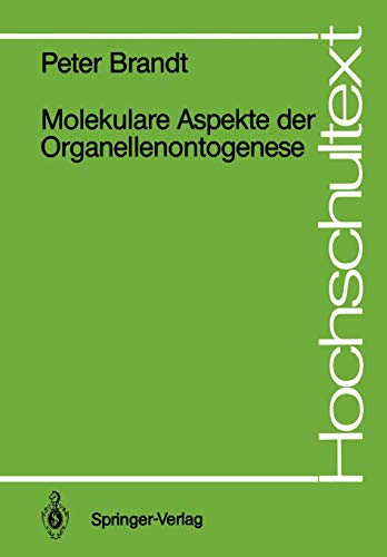 Molekulare Aspekte der Organellenontogenese (Hochschultext) (German Edition) (9783540189596) by Peter Brandt