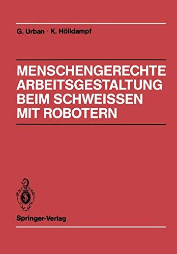9783540189930: Menschengerechte Arbeitsgestaltung beim Schweissen mit Robotern: Beispielhafte Lösungsmöglichkeiten für verschiedene Einsatztypen