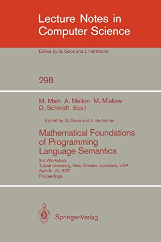 9783540190202: Mathematical Foundations of Programming Language Semantics: 3rd Workshop Tulane University, New Orleans, Louisiana, USA, April 8–10, 1987 Proceedings (Lecture Notes in Computer Science)