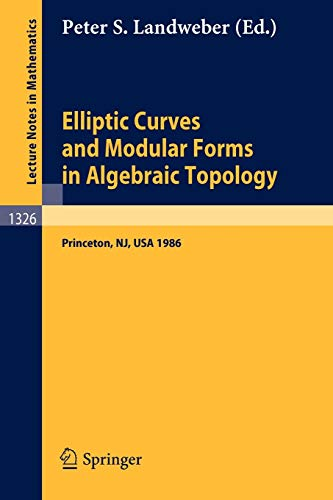 9783540194903: Elliptic Curves and Modular Forms in Algebraic Topology: Proceedings of a Conference held at the Institute for Advanced Study, Princeton, Sept. 15-17, ... in Mathematics) (English and French Edition)