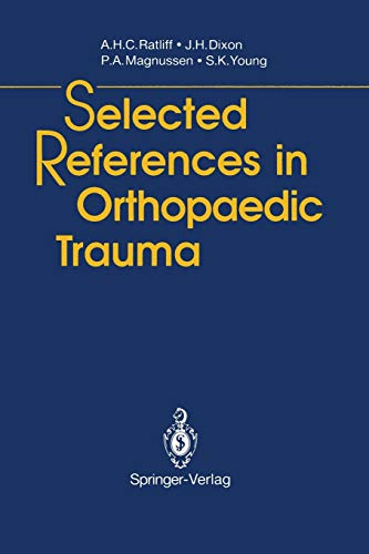 Selected References in Orthopaedic Trauma: Anthony H.C. Ratliff,