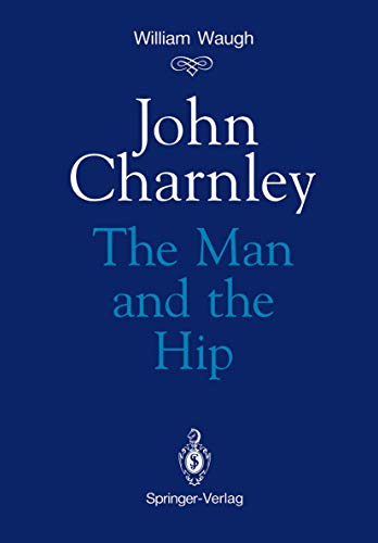 9783540195870: John Charnley: The Man and the Hip