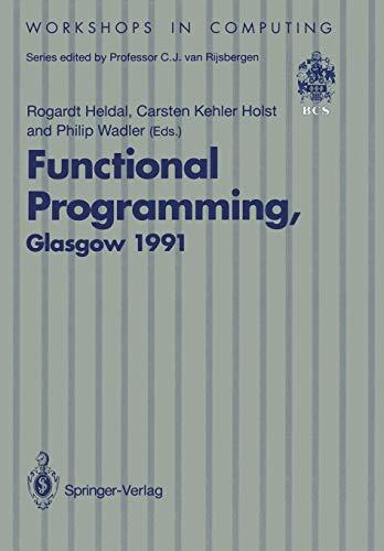 9783540197607: Functional Programming, Glasgow 1991: Proceedings of the 1991 Glasgow Workshop on Functional Programming, Portree, Isle of Skye, 12–14 August 1991 (Workshops in Computing)
