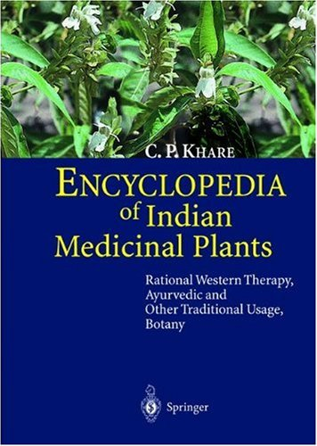ENCYCLOPEDIA OF INDIAN MEDICINAL PLANTS: RATIONAL WESTERN THERAPY, : AYURVEDIC A: Khare C.p.