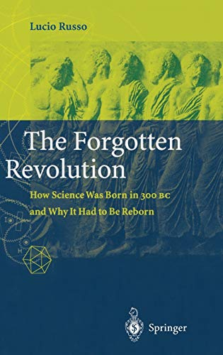 9783540200680: The Forgotten Revolution: How Science Was Born in 300 BC and Why It Had to Be Reborn