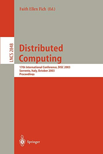 9783540201847: Distributed Computing: 17th International Conference, DISC 2003, Sorrento, Italy, October 1-3, 2003, Proceedings (Lecture Notes in Computer Science)