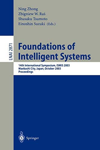 9783540202561: Foundations of Intelligent Systems: 14th International Symposium, ISMIS 2003, Maebashi City, Japan, October 28-31, 2003, Proceedings (Lecture Notes in Computer Science)